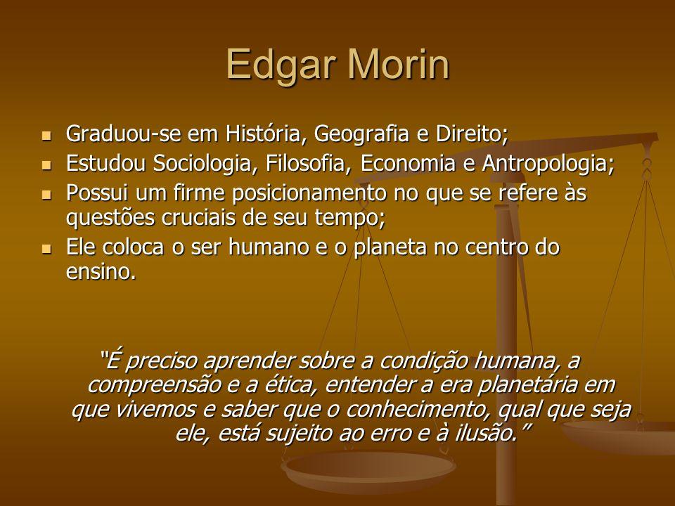 Edgar Morin Graduou-se em História, Geografia e Direito; Graduou-se em História, Geografia e Direito; Estudou Sociologia, Filosofia, Economia e Antrop