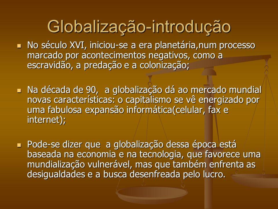 Globalização-introdução No século XVI, iniciou-se a era planetária,num processo marcado por acontecimentos negativos, como a escravidão, a predação e