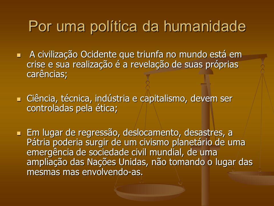 Por uma política da humanidade A civilização Ocidente que triunfa no mundo está em crise e sua realização é a revelação de suas próprias carências; A