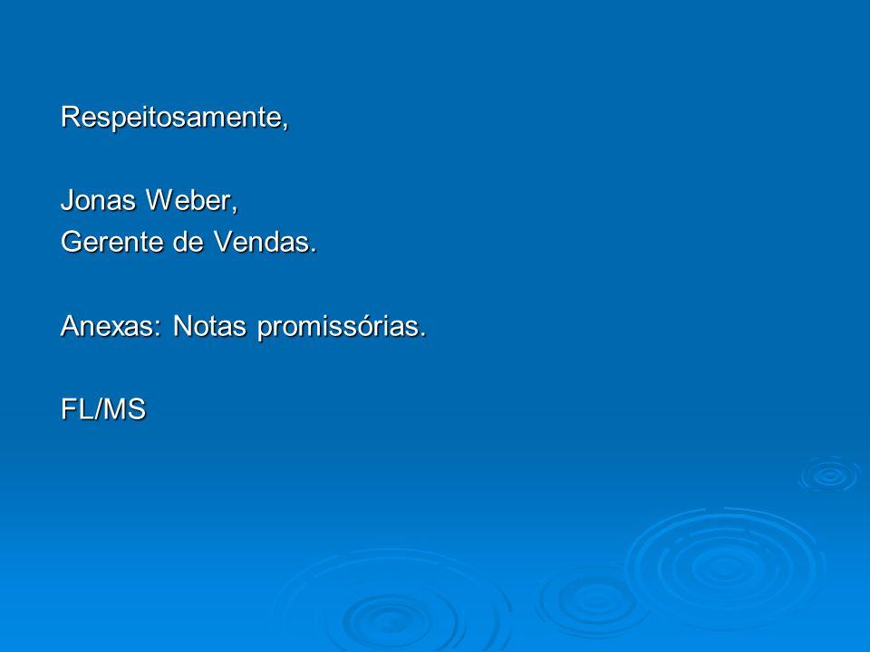Respeitosamente, Jonas Weber, Gerente de Vendas. Anexas: Notas promissórias. FL/MS