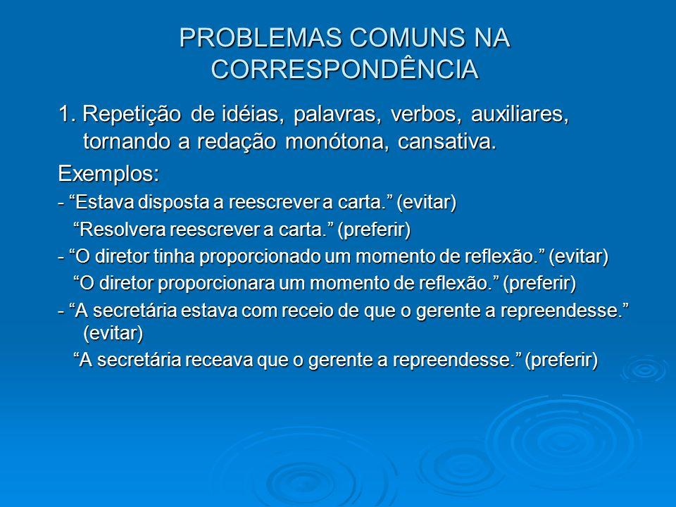 PROBLEMAS COMUNS NA CORRESPONDÊNCIA 1. Repetição de idéias, palavras, verbos, auxiliares, tornando a redação monótona, cansativa. Exemplos: - Estava d