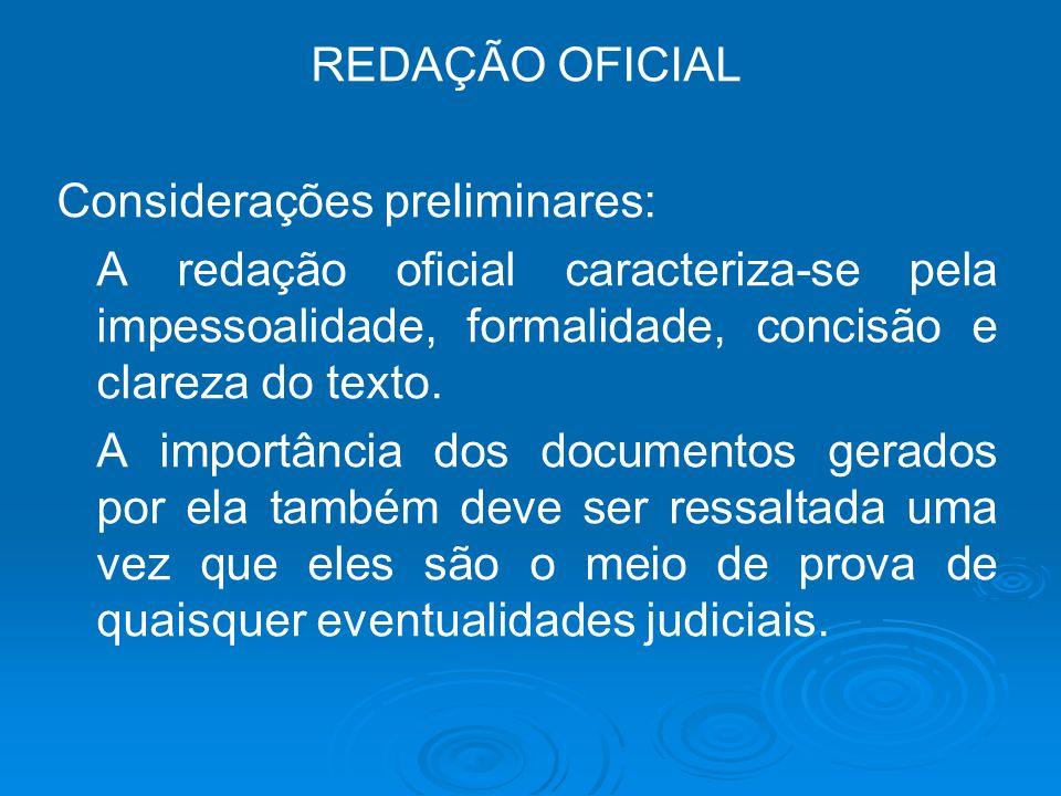 REDAÇÃO OFICIAL Considerações preliminares: A redação oficial caracteriza-se pela impessoalidade, formalidade, concisão e clareza do texto. A importân