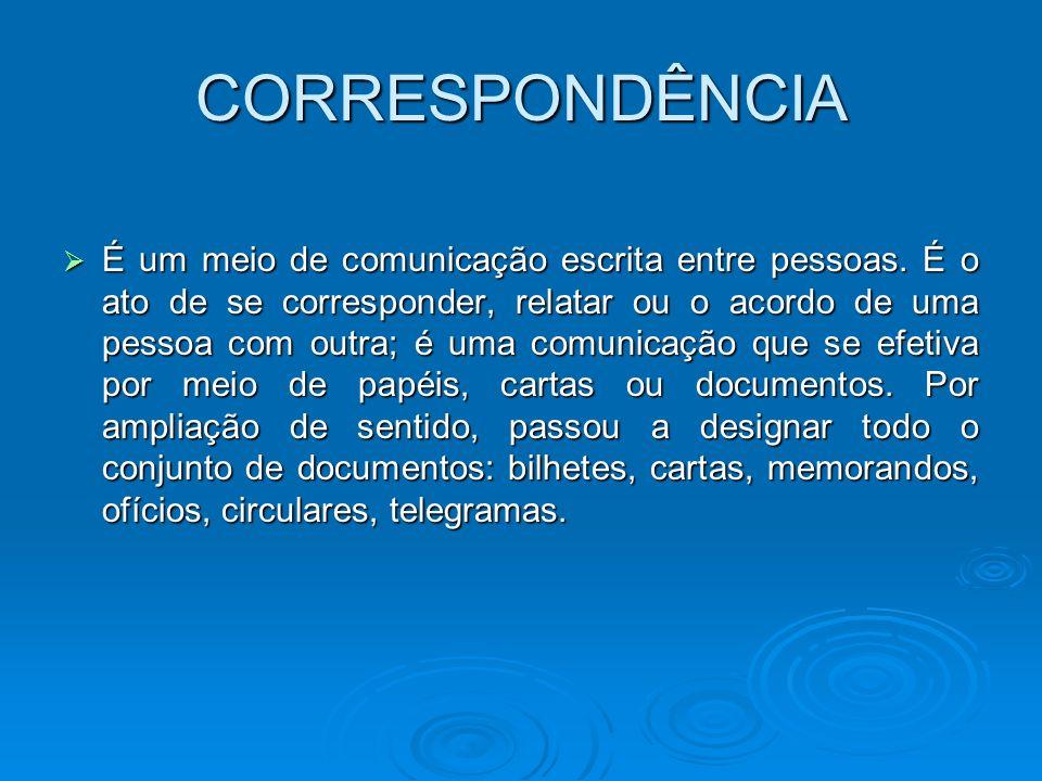 CORRESPONDÊNCIA É um meio de comunicação escrita entre pessoas. É o ato de se corresponder, relatar ou o acordo de uma pessoa com outra; é uma comunic