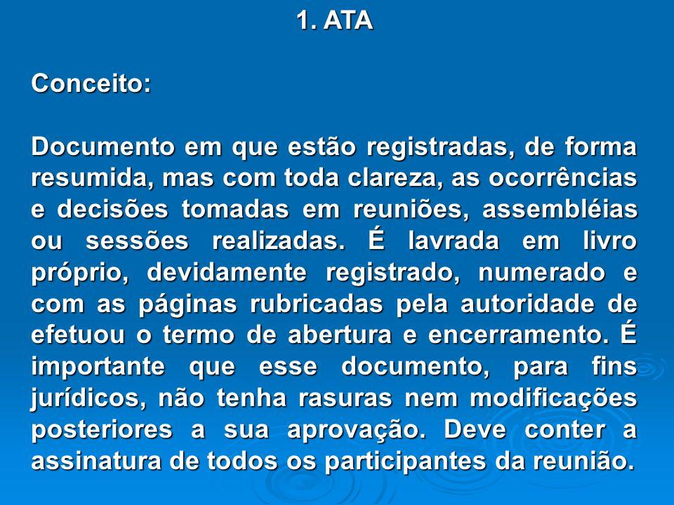 1. ATA Conceito: Documento em que estão registradas, de forma resumida, mas com toda clareza, as ocorrências e decisões tomadas em reuniões, assembléi