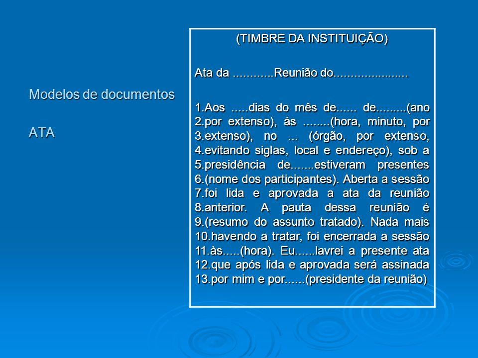 Modelos de documentos ATA (TIMBRE DA INSTITUIÇÃO) Ata da............Reunião do...................... 1.Aos.....dias do mês de...... de.........(ano 2.