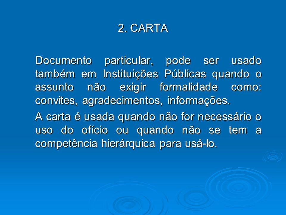 2. CARTA Documento particular, pode ser usado também em Instituições Públicas quando o assunto não exigir formalidade como: convites, agradecimentos,