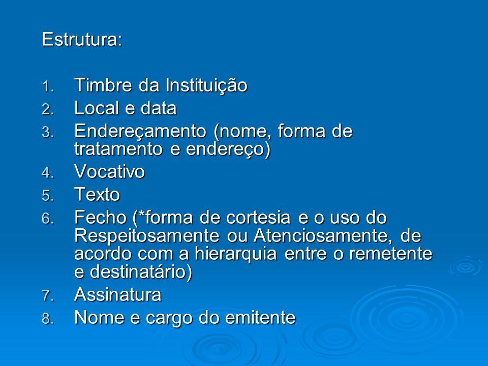 Estrutura: 1. Timbre da Instituição 2. Local e data 3. Endereçamento (nome, forma de tratamento e endereço) 4. Vocativo 5. Texto 6. Fecho (*forma de c