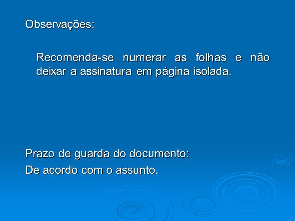 Observações: Recomenda-se numerar as folhas e não deixar a assinatura em página isolada. Prazo de guarda do documento: De acordo com o assunto.