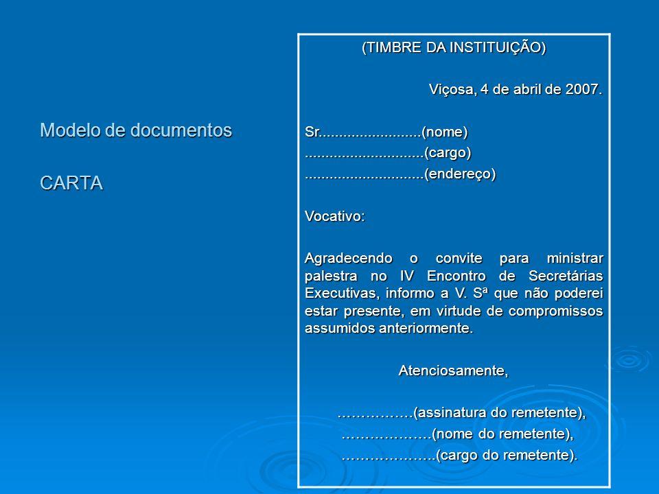 Modelo de documentos CARTA (TIMBRE DA INSTITUIÇÃO) Viçosa, 4 de abril de 2007. Sr.........................(nome).............................(cargo)..