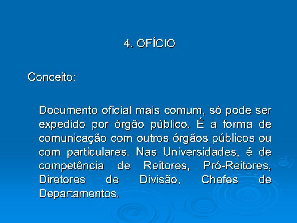 4. OFÍCIO Conceito: Documento oficial mais comum, só pode ser expedido por órgão público. É a forma de comunicação com outros órgãos públicos ou com p