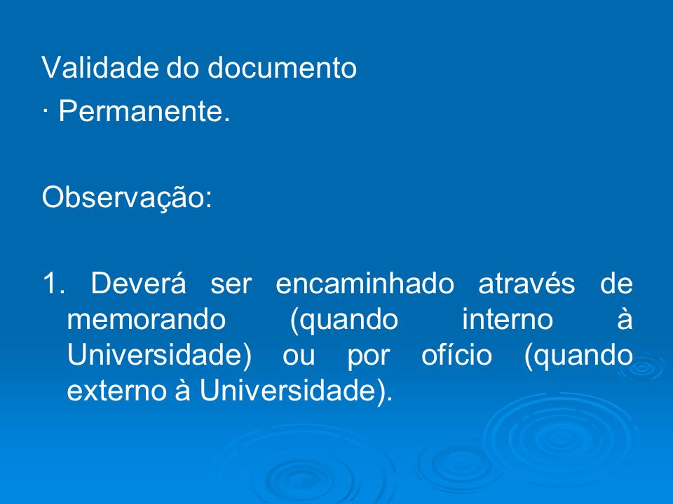 Validade do documento · Permanente. Observação: 1. Deverá ser encaminhado através de memorando (quando interno à Universidade) ou por ofício (quando e