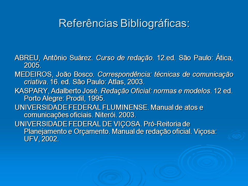 Referências Bibliográficas: ABREU, Antônio Suárez. Curso de redação. 12.ed. São Paulo: Ática, 2005. MEDEIROS, João Bosco. Correspondência: técnicas de