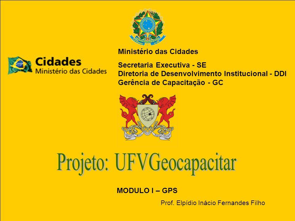 Pág. 21,22 e 23 Julho de 2008UFVGeocapacitar1 Ministério das Cidades Secretaria Executiva - SE Diretoria de Desenvolvimento Institucional - DDI Gerênc
