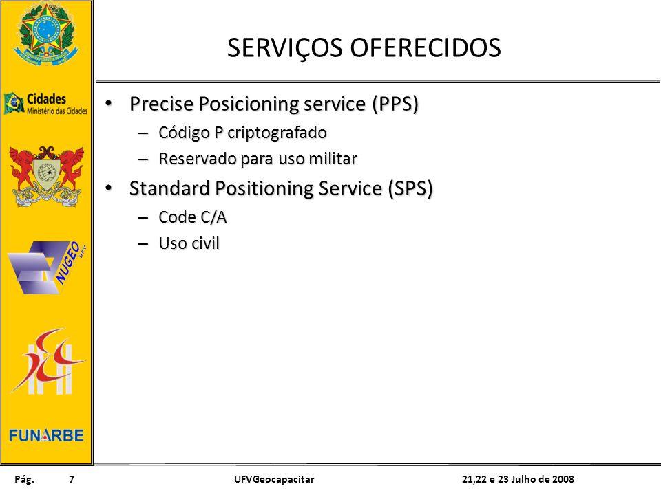 Pág. 21,22 e 23 Julho de 2008UFVGeocapacitar7 SERVIÇOS OFERECIDOS Precise Posicioning service (PPS) Precise Posicioning service (PPS) – Código P cript