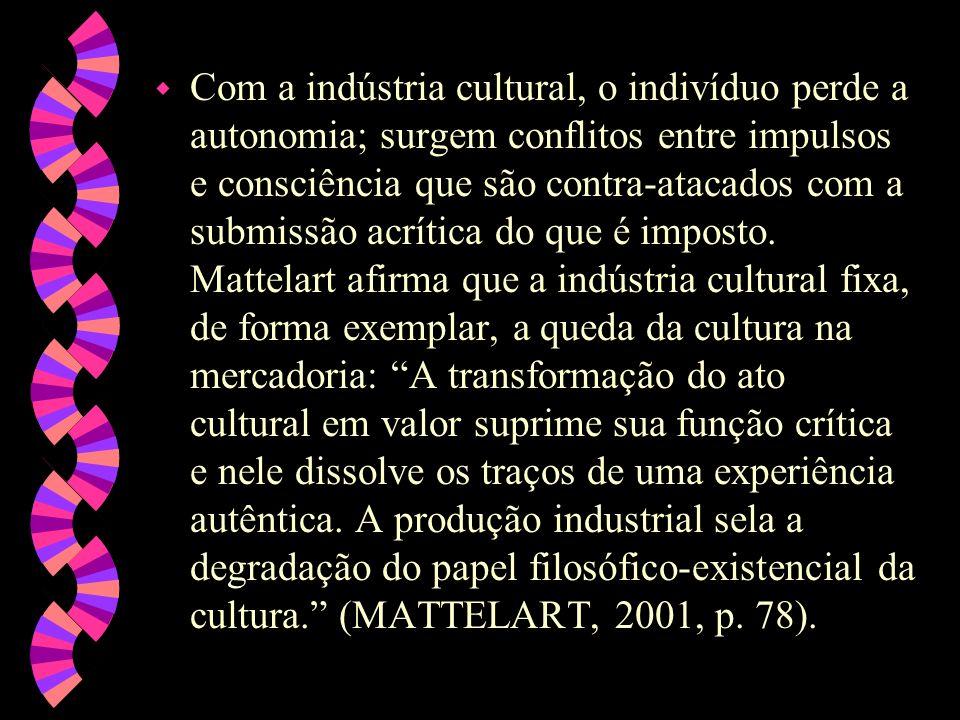 w Com a indústria cultural, o indivíduo perde a autonomia; surgem conflitos entre impulsos e consciência que são contra-atacados com a submissão acrít