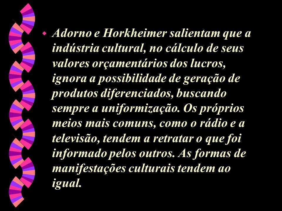 w Adorno e Horkheimer salientam que a indústria cultural, no cálculo de seus valores orçamentários dos lucros, ignora a possibilidade de geração de pr