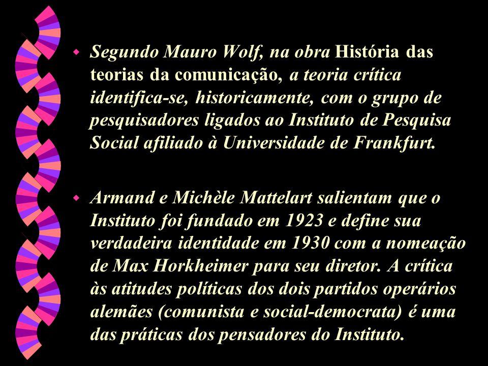 w Segundo Mauro Wolf, na obra História das teorias da comunicação, a teoria crítica identifica-se, historicamente, com o grupo de pesquisadores ligado