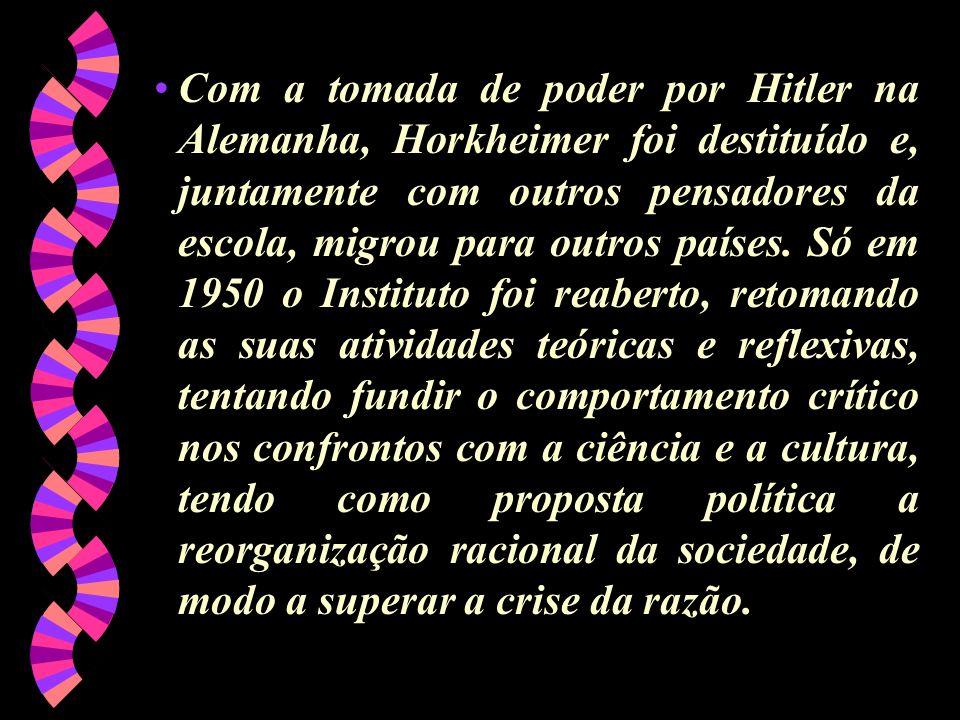 Com a tomada de poder por Hitler na Alemanha, Horkheimer foi destituído e, juntamente com outros pensadores da escola, migrou para outros países. Só e