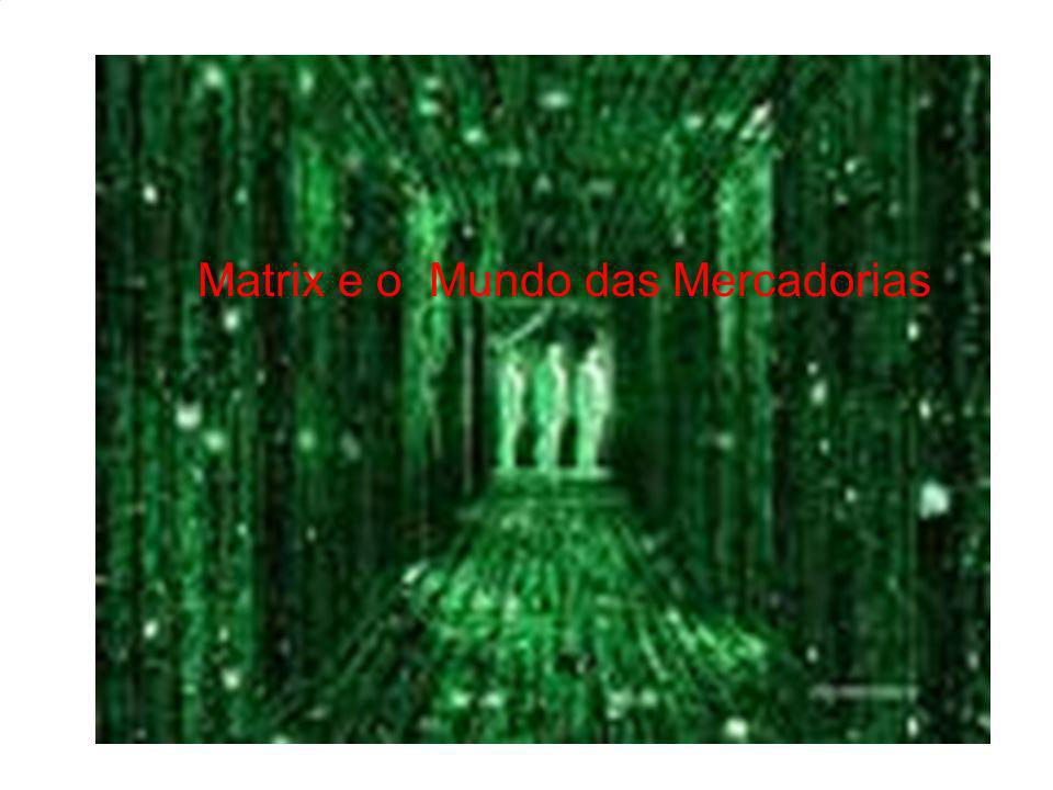 Marxismo e Matrix - dramatiza a exploração do trabalhador médio americano no final do século XX e começo do XXI, do ponto de vista da teoria marxista.