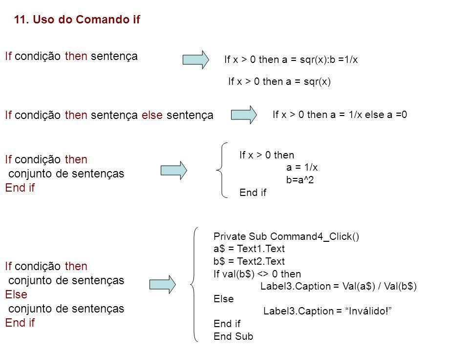 11. Uso do Comando if If condição then sentença If condição then sentença else sentença If condição then conjunto de sentenças End if If condição then