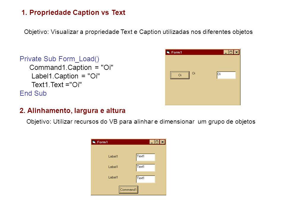 1. Propriedade Caption vs Text Private Sub Form_Load() Command1.Caption =