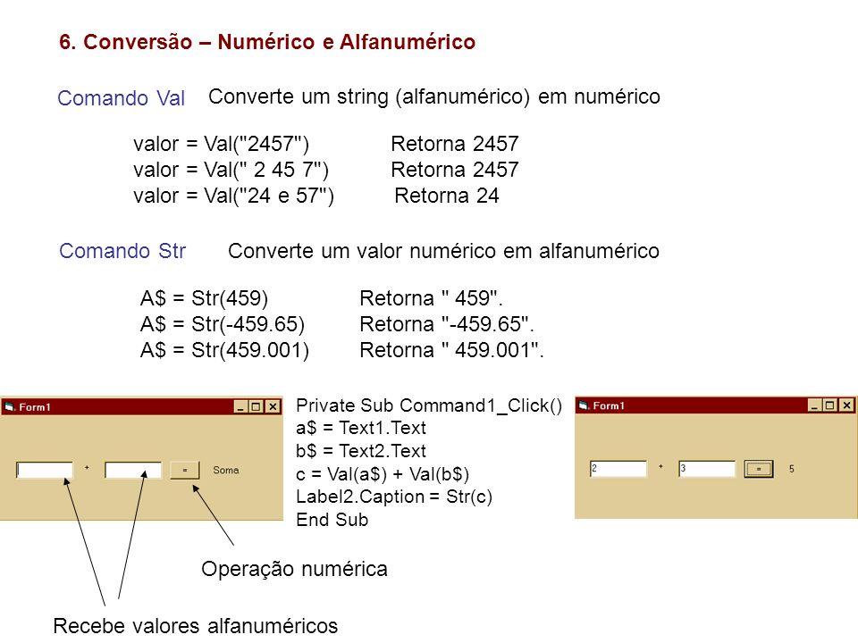 6. Conversão – Numérico e Alfanumérico Comando Val valor = Val(