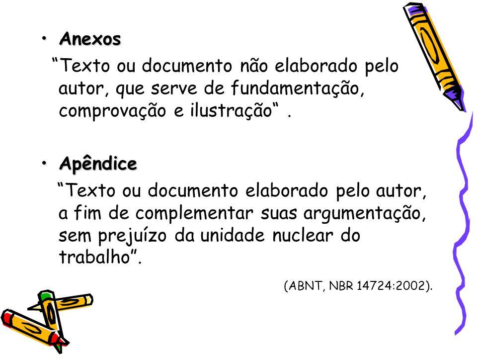 AnexosAnexos Texto ou documento não elaborado pelo autor, que serve de fundamentação, comprovação e ilustração. ApêndiceApêndice Texto ou documento el