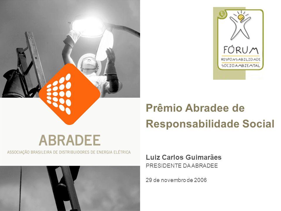 Prêmio Abradee de Responsabilidade Social Luiz Carlos Guimarães PRESIDENTE DA ABRADEE 29 de novembro de 2006