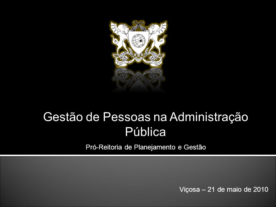Viçosa – 21 de maio de 2010 Gestão de Pessoas na Administração Pública Pró-Reitoria de Planejamento e Gestão