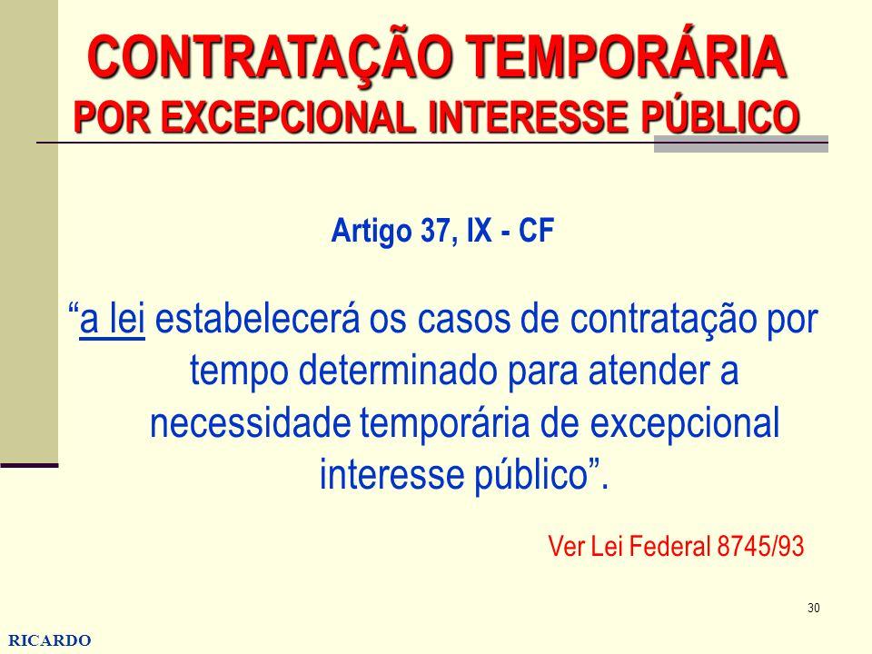 30 RICARDO CONZATTI CONTRATAÇÃO TEMPORÁRIA POR EXCEPCIONAL INTERESSE PÚBLICO Artigo 37, IX - CF a lei estabelecerá os casos de contratação por tempo d
