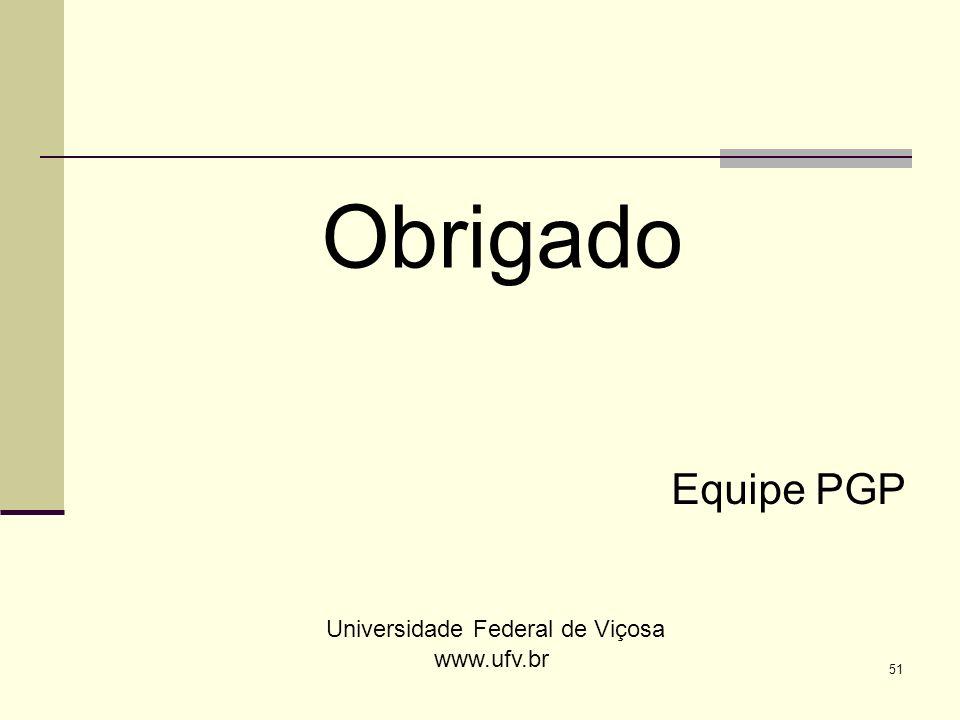 51 Universidade Federal de Viçosa www.ufv.br Obrigado Equipe PGP