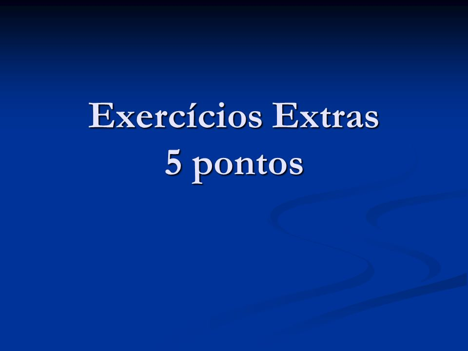 Exercícios Extras 5 pontos