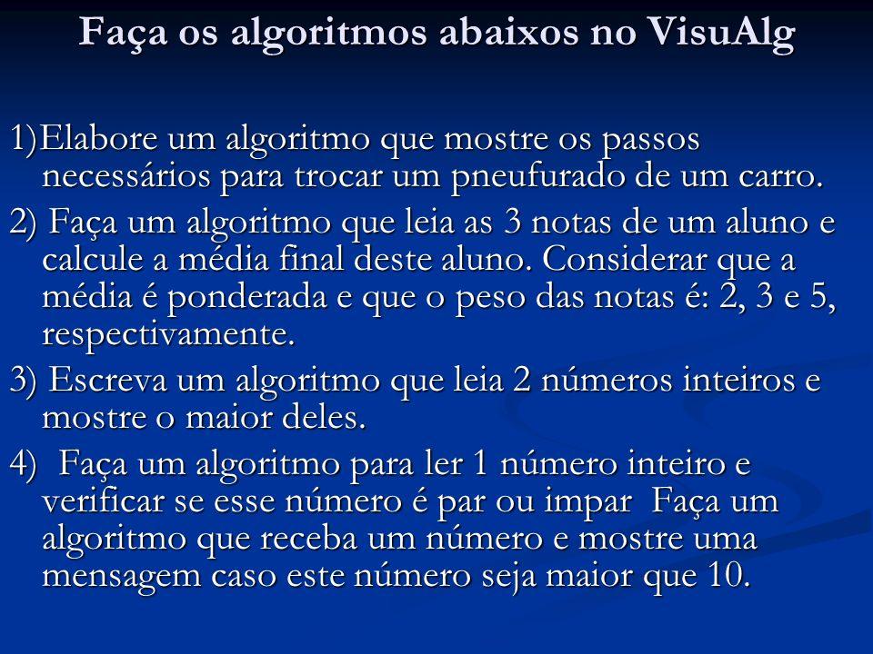 Faça os algoritmos abaixos no VisuAlg 1)Elabore um algoritmo que mostre os passos necessários para trocar um pneufurado de um carro. 2) Faça um algori