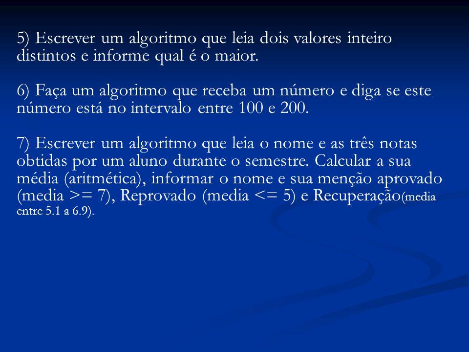 5) Escrever um algoritmo que leia dois valores inteiro distintos e informe qual é o maior. 6) Faça um algoritmo que receba um número e diga se este nú