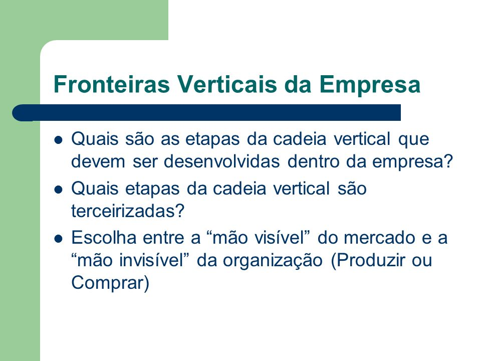 Fronteiras Verticais da Empresa Quais são as etapas da cadeia vertical que devem ser desenvolvidas dentro da empresa? Quais etapas da cadeia vertical