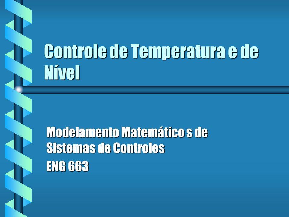Controle de Temperatura e de Nível Modelamento Matemático s de Sistemas de Controles ENG 663