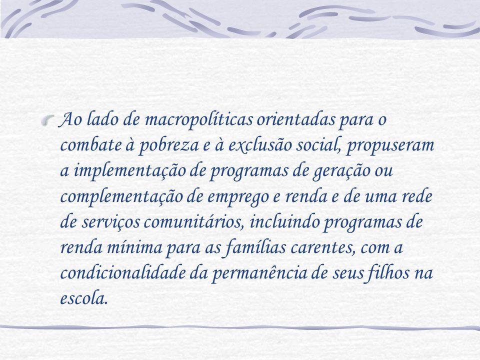 Ao lado de macropolíticas orientadas para o combate à pobreza e à exclusão social, propuseram a implementação de programas de geração ou complementaçã