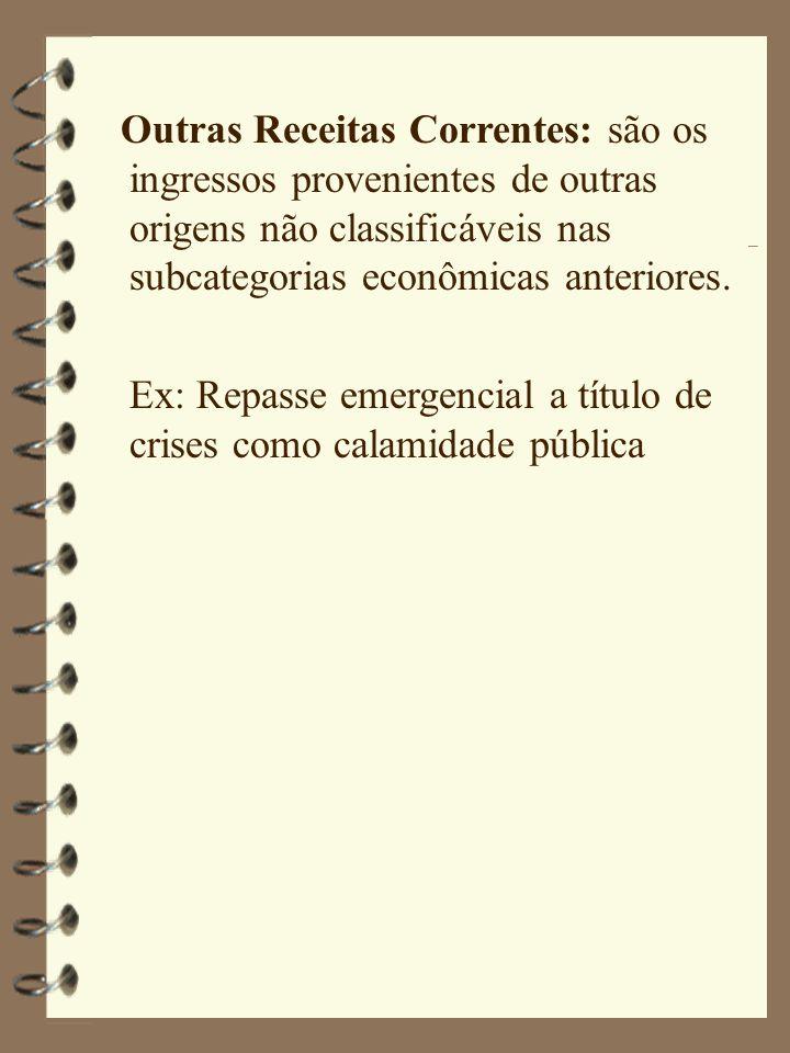 Outras Receitas Correntes: são os ingressos provenientes de outras origens não classificáveis nas subcategorias econômicas anteriores. Ex: Repasse eme