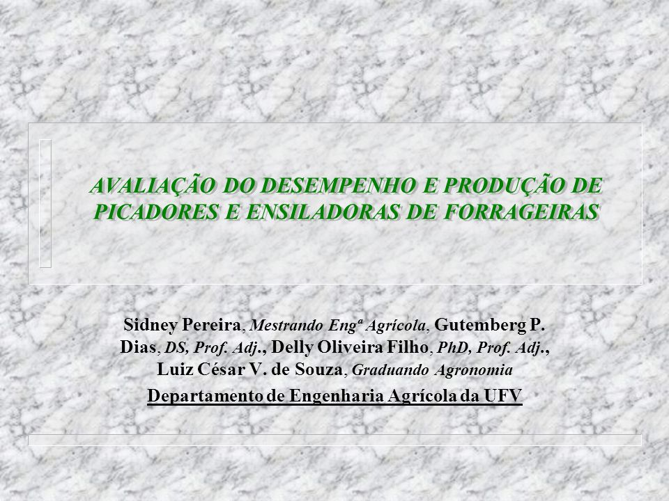 AVALIAÇÃO DO DESEMPENHO E PRODUÇÃO DE PICADORES E ENSILADORAS DE FORRAGEIRAS Sidney Pereira, Mestrando Engª Agrícola, Gutemberg P. Dias, DS, Prof. Adj