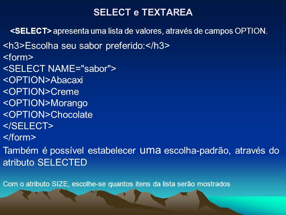 SELECT e TEXTAREA apresenta uma lista de valores, através de campos OPTION.