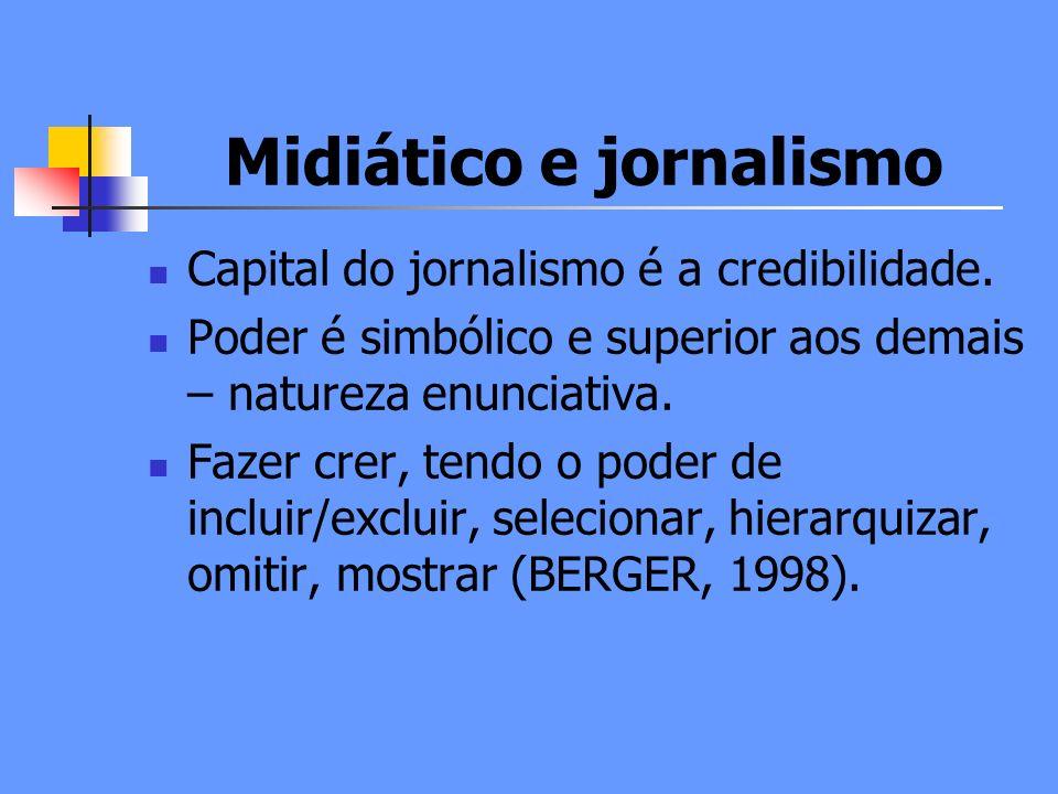 Midiático e jornalismo Capital do jornalismo é a credibilidade.