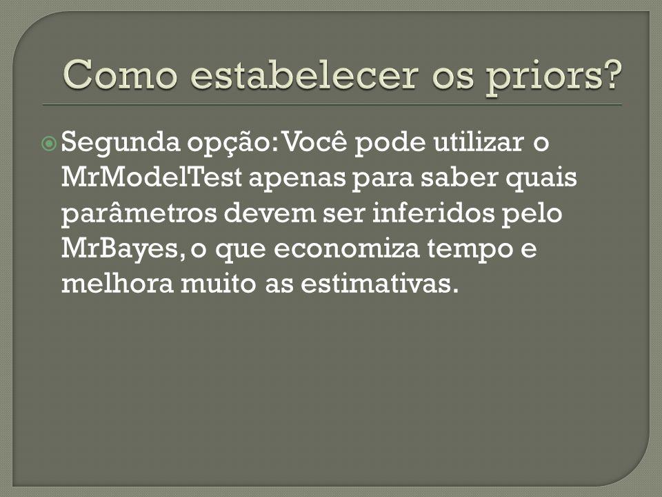 Segunda opção: Você pode utilizar o MrModelTest apenas para saber quais parâmetros devem ser inferidos pelo MrBayes, o que economiza tempo e melhora m