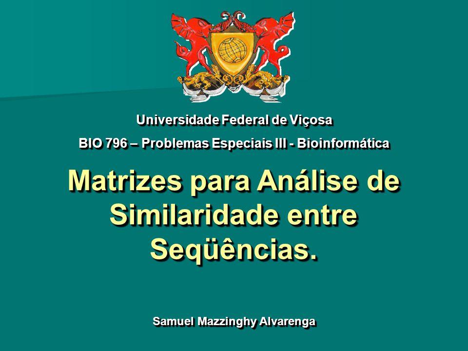 Matrizes para Análise de Similaridade entre Seqüências. Seqüências. Universidade Federal de Viçosa BIO 796 – Problemas Especiais III - Bioinformática