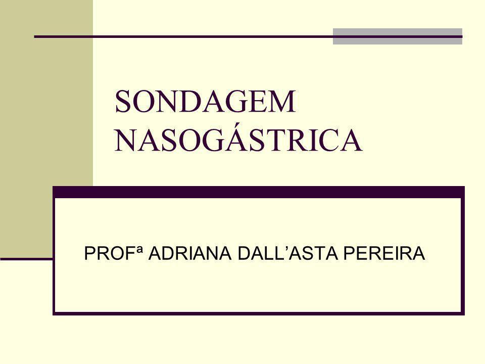 SONDAGEM NASOGÁSTRICA PROFª ADRIANA DALLASTA PEREIRA