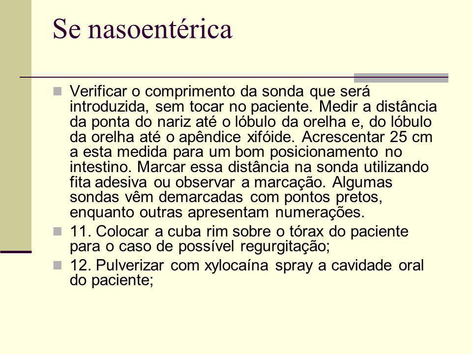 Se nasoentérica Verificar o comprimento da sonda que será introduzida, sem tocar no paciente. Medir a distância da ponta do nariz até o lóbulo da orel