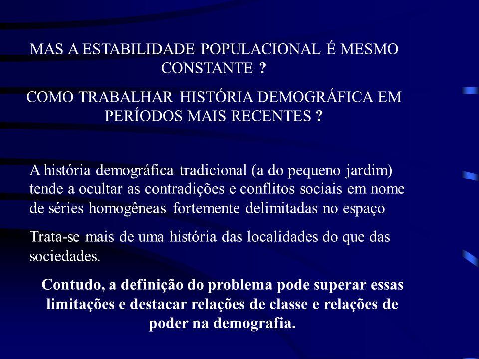 MAS A ESTABILIDADE POPULACIONAL É MESMO CONSTANTE ? COMO TRABALHAR HISTÓRIA DEMOGRÁFICA EM PERÍODOS MAIS RECENTES ? A história demográfica tradicional