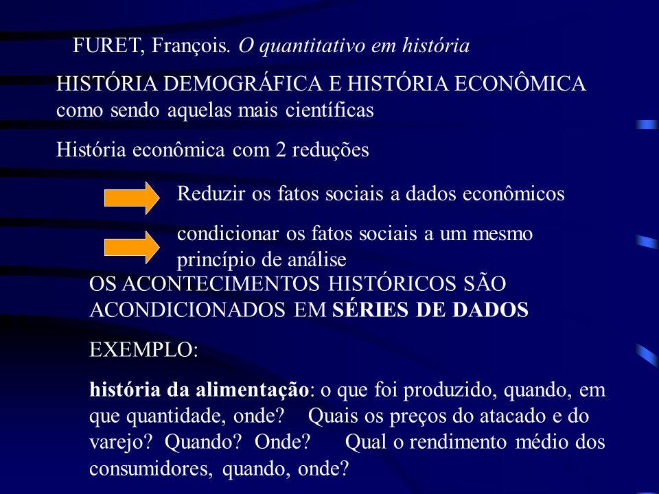 FURET, François. O quantitativo em história HISTÓRIA DEMOGRÁFICA E HISTÓRIA ECONÔMICA como sendo aquelas mais científicas História econômica com 2 red