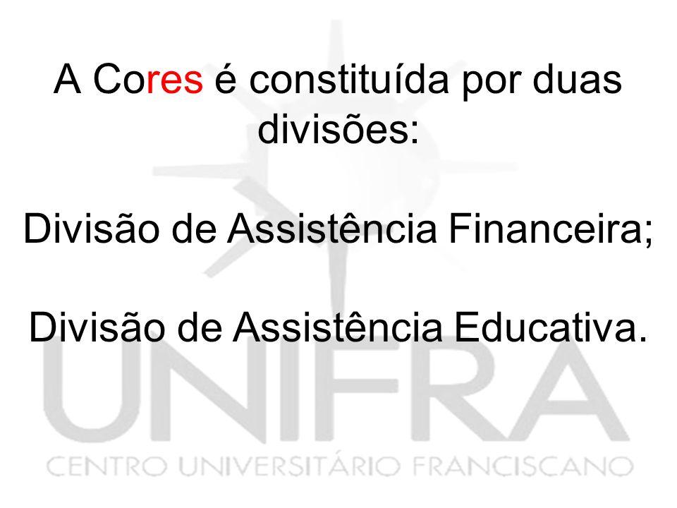 A Cores é constituída por duas divisões: Divisão de Assistência Financeira; Divisão de Assistência Educativa.