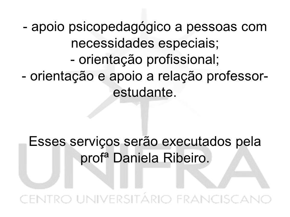 - apoio psicopedagógico a pessoas com necessidades especiais; - orientação profissional; - orientação e apoio a relação professor- estudante.