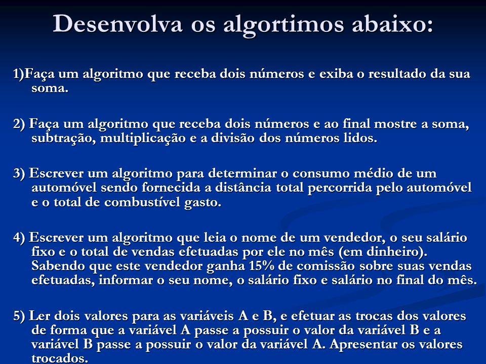 Desenvolva os algortimos abaixo: 1)Faça um algoritmo que receba dois números e exiba o resultado da sua soma. 2) Faça um algoritmo que receba dois núm